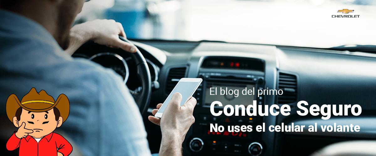 Conduce seguro,no uses el celular al volante